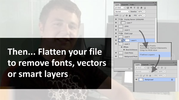 Flatten our file to remove fonts, vectors or smart layers